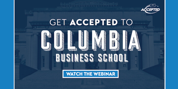Watch our free webinar, Get Accepted to Columbia Business School!